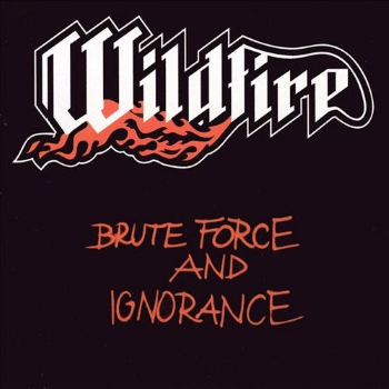 Wildfire – Brute Force and Ignorance (1983)