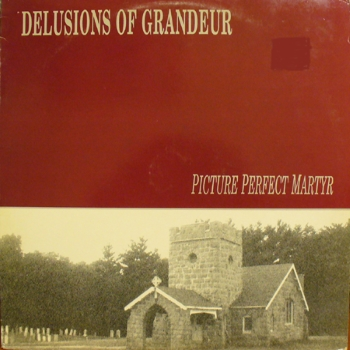 Delusions of Grandeur – Picture Perfect Martyr (1989)